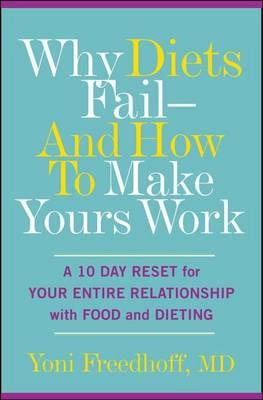 Why Diets Fail and How to Make Yours Work : A 10 Day Reset for Your Entire Relationship with Food and Dieting