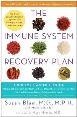 The Immune System Recovery Plan : A Doctor's 4-Step Plan To: Achieve Optimal Health and Feel Your Best, Strengthen Your Immune System, Treat Autoimmune Disease, and See Immediate Results