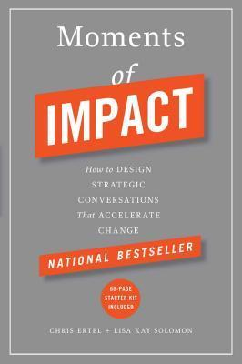 Moments of Impact : How to Design Strategic Conversations That Accelerate Change