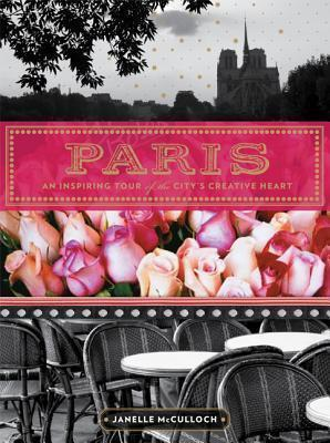 Paris : An Inspiring Tour of the City S Creative Heart