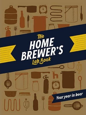 Home Brewer's Lab Book : Your Year in Beer