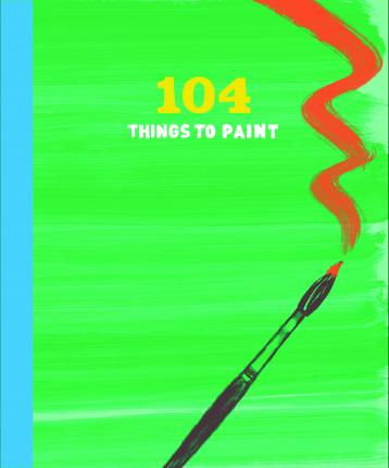 Things To Paint 104 things to paint : chronicle books : 9781452124926