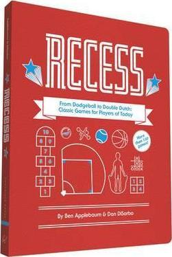 Recess : From Dodgeball to Double Dutch: The Games of Youth for the Players of Today