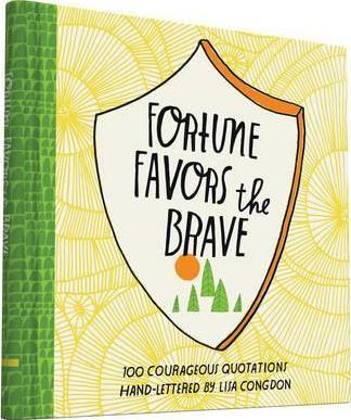 Fortune Favors the Brave : 100 Courageous Quotations