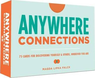 Anywhere Connections  75 Cards for Discovering Yourself & Others, Wherever You Are