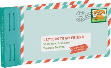 Letters to My Friend : Write Now. Read Later. Treasure Forever.