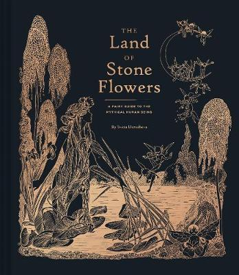 The Land of Stone Flowers : A Fairy Guide to the Mythical Human Being