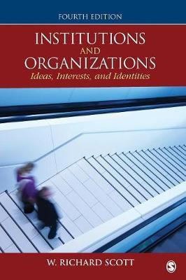 Institutions and Organizations : Ideas, Interests, and Identities