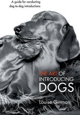 The Art of Introducing Dogs : A Guide for Conducting Dog-To-Dog Introductions