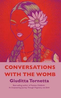 Conversations with the Womb