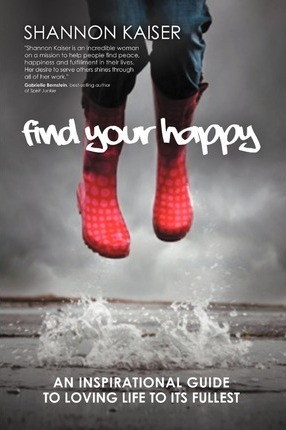 Find Your Happy: An Inspirational Guide to Loving Life to Its Fullest