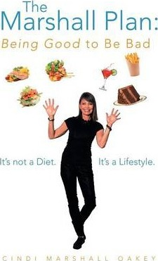 The Marshall Plan : Being Good to Be Bad: It's Not a Diet. It's a Lifestyle – Cindi Marshall Oakey
