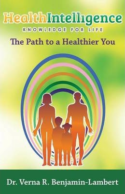 Health Intelligence : The Path to a Healthier You – Verna R Benjamin-Lambert