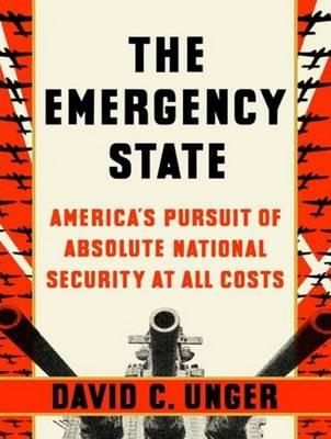 The Emergency State (Library Edition)  America's Pursuit of Absolute Security at All Costs