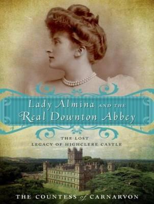 Lady Almina and the Real Downton Abbey (Library Edition)