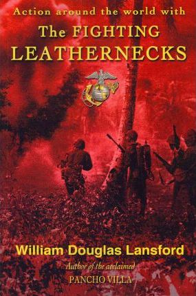 The Fighting Leathernecks  Marine Corps Action and Adventure Around the World