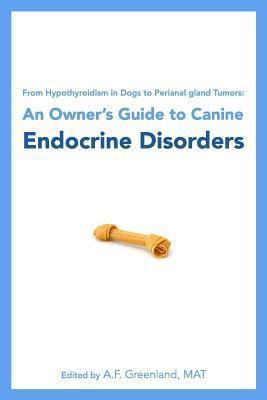 From Hypothyroidism in Dogs to Perianal Gland Tumors: An Owner's Guide to Canine Endocrine Disorders