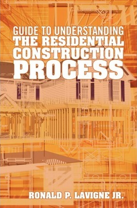 Guide to Understanding the Residential Construction Process