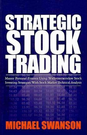 Strategic Stock Trading: Master Personal Finance Using Wallstreetwindow Stock Investing Strategies with Stock Market Technical Analysis