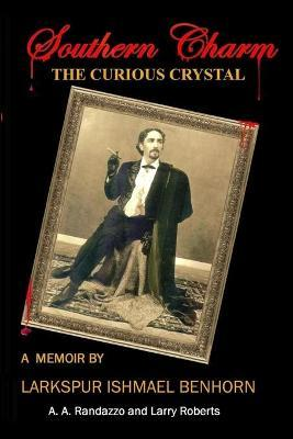 The Curious Crystal  A Memoir by Larkspur Ishmael Benhorn