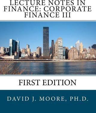 Lecture Notes in Finance  Corporate Finance III, First Edition