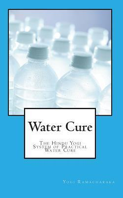 Water Cure : The Hindu Yogi System of Practical Water Cure
