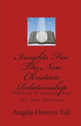 Insights for the New Christian Relationship : Biblical Principles for the New Believer
