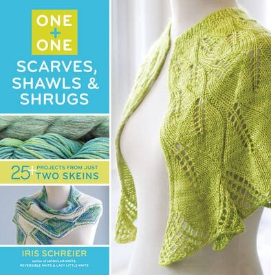 One + One: Scarves, Shawls & Shrugs : 25+ Projects from Just Two Skeins