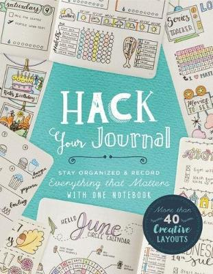 Hack Your Journal : Stay Organized & Record Everything that Matters with One Notebook