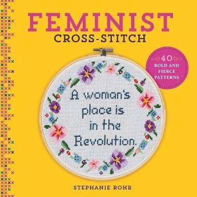 Feminist Cross-Stitch : 40 Bold and Fierce Patterns