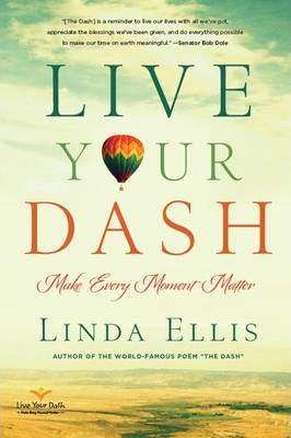 Live Your Dash : Make Every Moment Matter