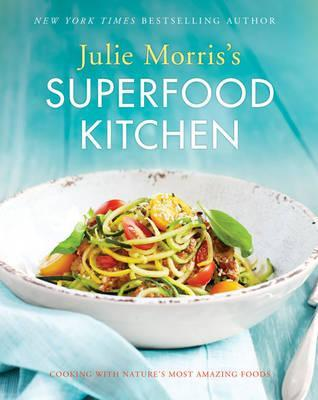 Julie Morris's Superfood Kitchen : Cooking with Nature's Most Amazing Foods