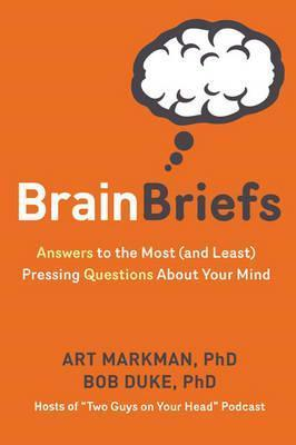 Brain Briefs : Answers to the Most (and Least) Pressing Questions about Your Mind