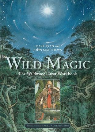 Wild Magic : The Wildwood Tarot Workbook