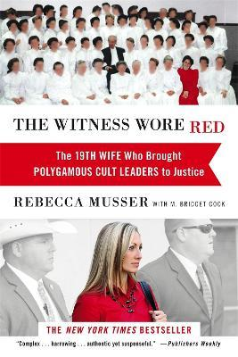 The Witness Wore Red : The 19th Wife Who Helped to Bring Down a Polygamous Cult