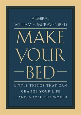 Make Your Bed : Little Things That Can Change Your Life... and Maybe the World