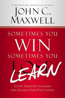 Sometimes You Win--Sometimes You Learn  Life's Greatest Lessons Are Gained from Our Losses