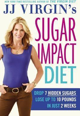 Jj Virgin's Sugar Impact Diet : Drop 7 Sugars to Lose Up to 10 Pounds in Just 2 Weeks
