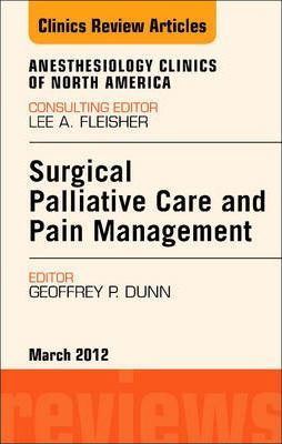 Surgical Palliative Care and Pain Management, an Issue of Anesthesiology Clinics