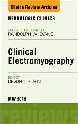 Clinical Electromyography, an Issue of Neurologic Clinics - E-Book
