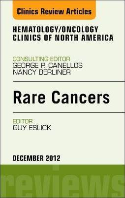 Rare Cancers, an Issue of Hematology/Oncology Clinics of North America - E-Book