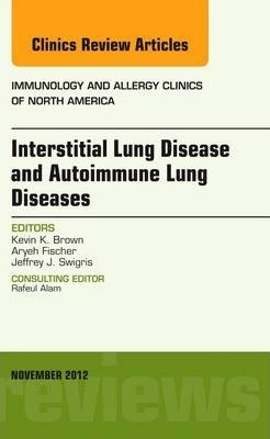 Interstitial Lung Diseases and Autoimmune Lung Diseases, an Issue of Immunology and Allergy Clinics - E-Book