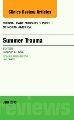 Summer Issues and Accidents, An Issue of Critical Care Nursing