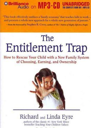 The Entitlement Trap How to Rescue Your Child with a New Family System of Choosing and Ownership Earning
