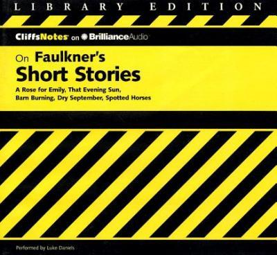 Cliffsnotes on Faulkner's Short Stories  A Rose for Emily, That Evening Sun, Barn Burning, Dry September, Spotted Horses, Library Edition