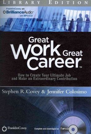 Great Work, Great Career  How to Create Your Ultimate Job and Make an Extraordinary Contribution Library Edition
