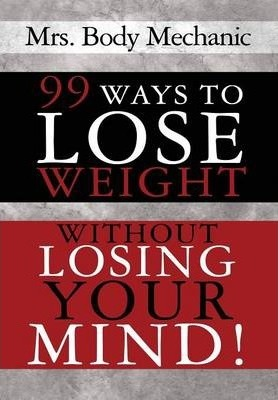 99 Ways to Lose Weight : Without Losing Your Mind!