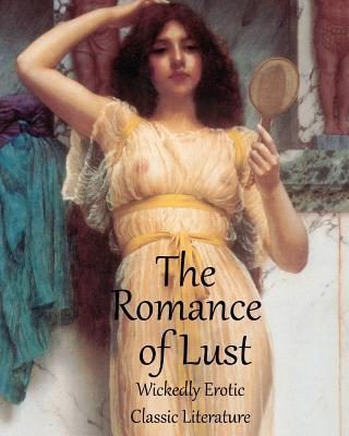 The Romance of Lust - Fully Illustrated (Sexually Explicit) Classic Victorian Erotic Literature