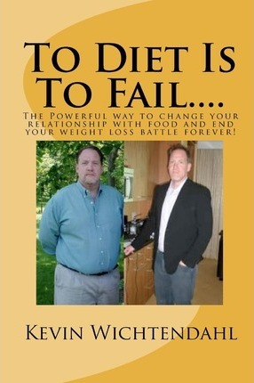 To Diet Is to Fail – Kevin Wichtendahl