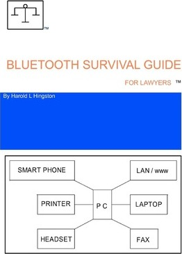 Bluetooth Survival Guide for Lawyers: A Source for Information Relating to Buying, Installing and Using Bluetooth Technology.